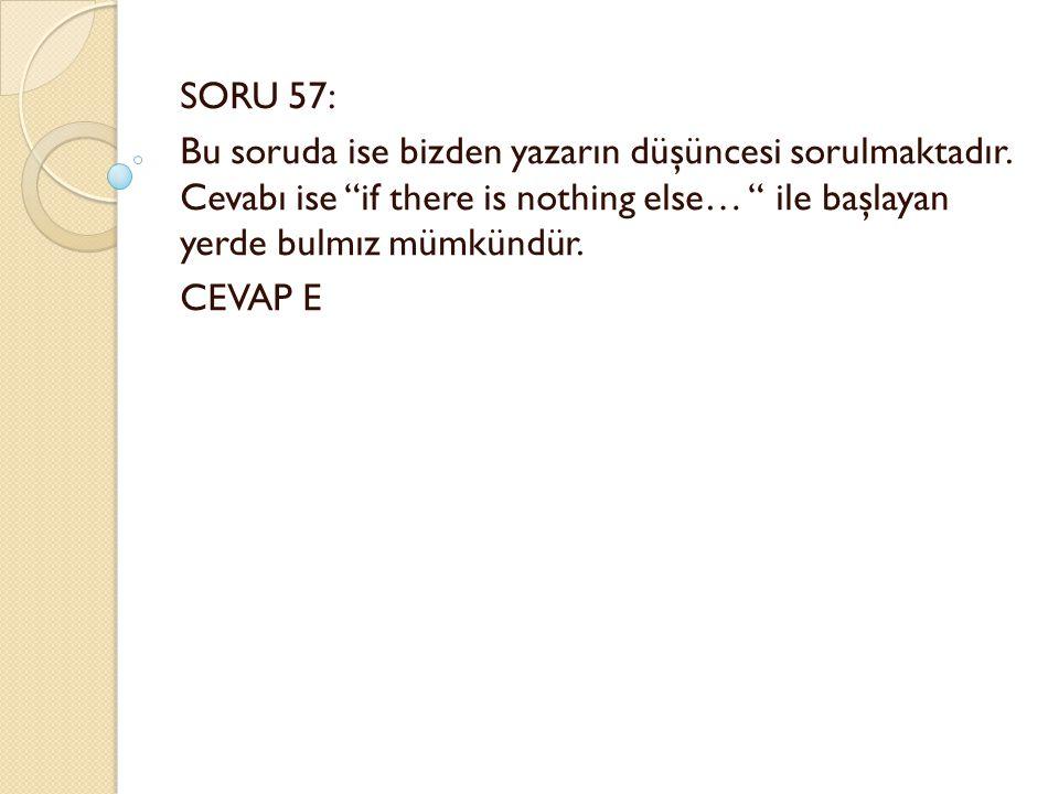 SORU 57: Bu soruda ise bizden yazarın düşüncesi sorulmaktadır.