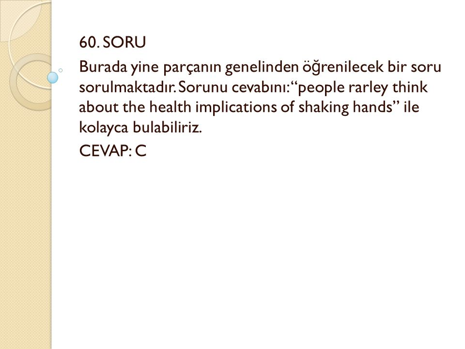 "60. SORU Burada yine parçanın genelinden ö ğ renilecek bir soru sorulmaktadır. Sorunu cevabını: ""people rarley think about the health implications of"