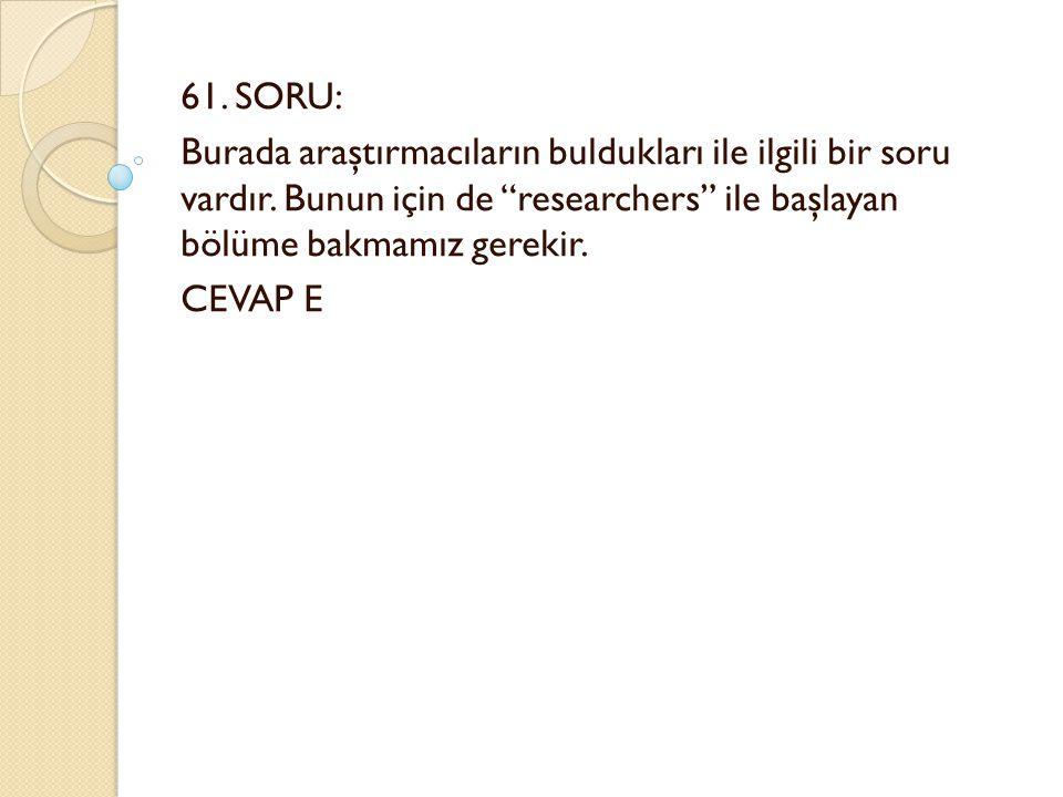 61. SORU: Burada araştırmacıların buldukları ile ilgili bir soru vardır.