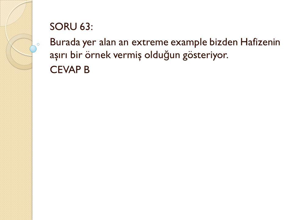 SORU 63: Burada yer alan an extreme example bizden Hafizenin aşırı bir örnek vermiş oldu ğ un gösteriyor.