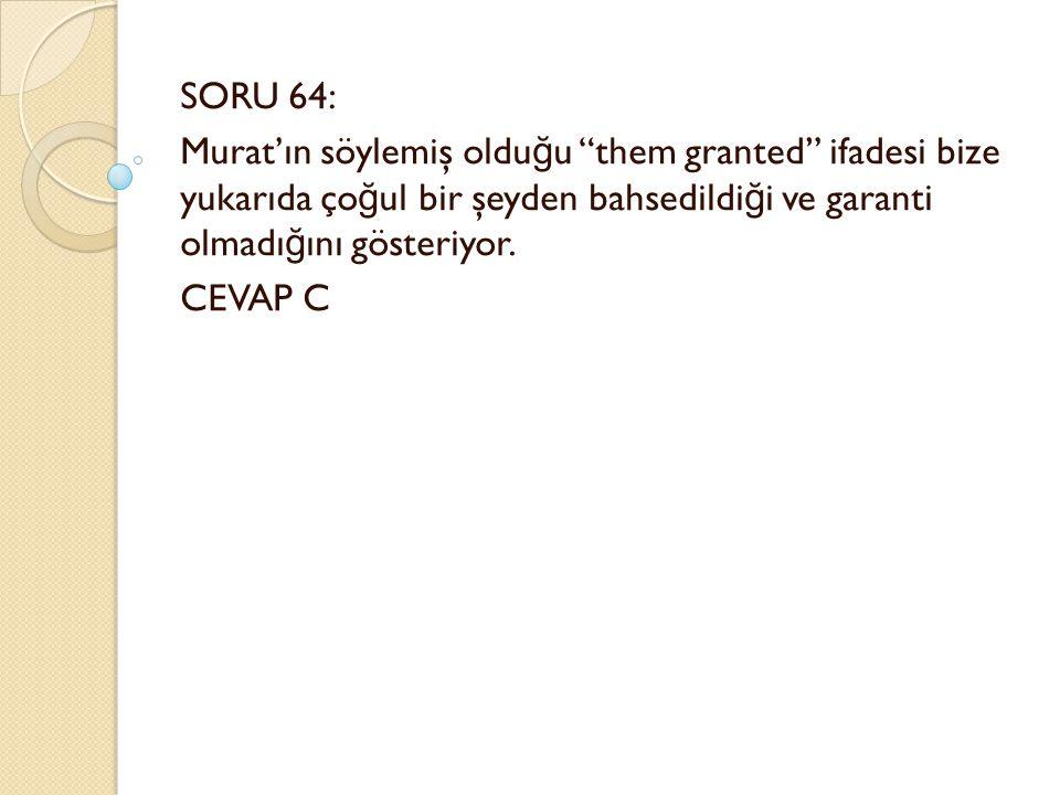SORU 64: Murat'ın söylemiş oldu ğ u them granted ifadesi bize yukarıda ço ğ ul bir şeyden bahsedildi ğ i ve garanti olmadı ğ ını gösteriyor.