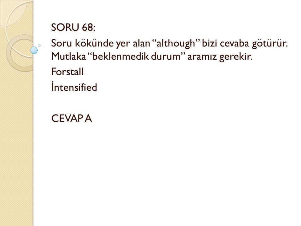 SORU 68: Soru kökünde yer alan although bizi cevaba götürür.