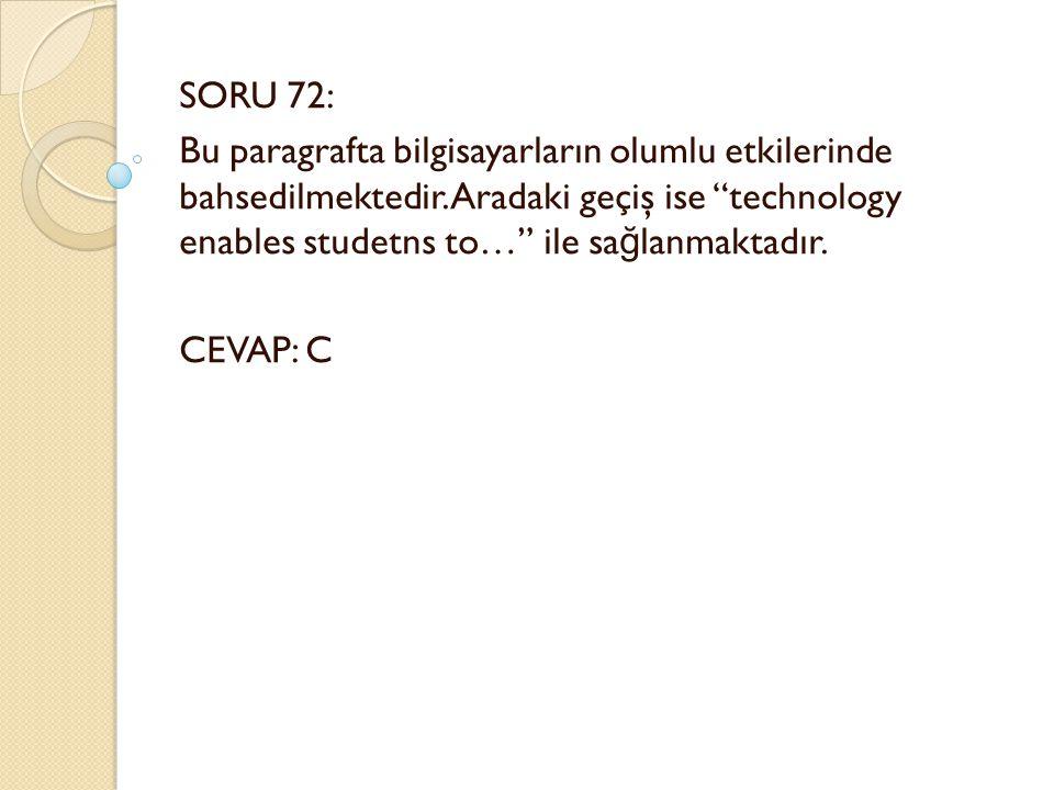 SORU 72: Bu paragrafta bilgisayarların olumlu etkilerinde bahsedilmektedir.
