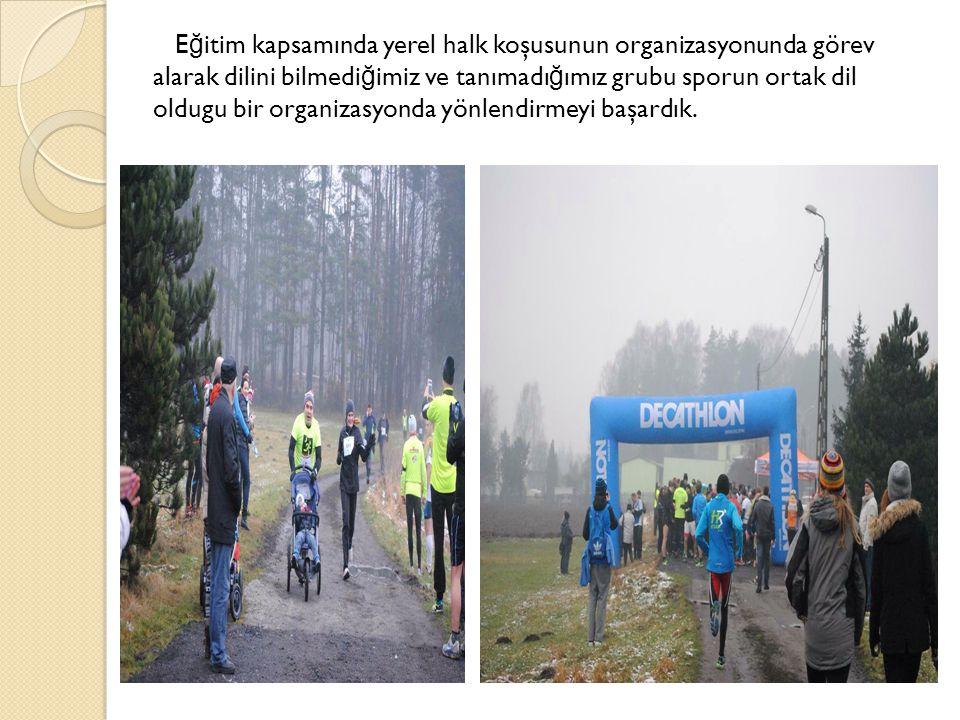 E ğ itim kapsamında yerel halk koşusunun organizasyonunda görev alarak dilini bilmedi ğ imiz ve tanımadı ğ ımız grubu sporun ortak dil oldugu bir orga