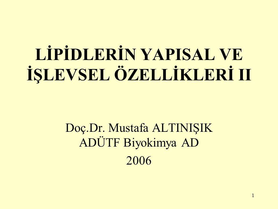 1 LİPİDLERİN YAPISAL VE İŞLEVSEL ÖZELLİKLERİ II Doç.Dr. Mustafa ALTINIŞIK ADÜTF Biyokimya AD 2006