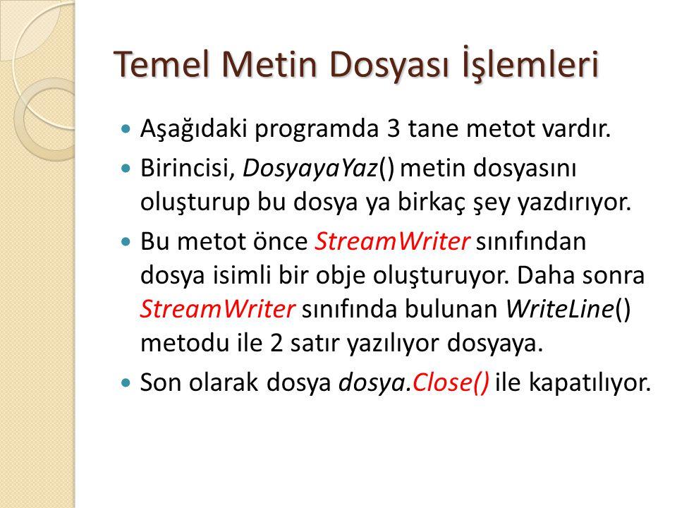 Temel Metin Dosyası İşlemleri Aşağıdaki programda 3 tane metot vardır. Birincisi, DosyayaYaz() metin dosyasını oluşturup bu dosya ya birkaç şey yazdır