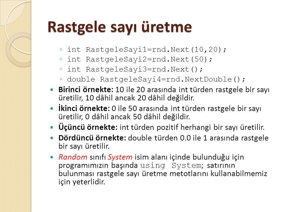 Rastgele sayı üretme ◦ int RastgeleSayi1=rnd.Next(10,20); ◦ int RastgeleSayi2=rnd.Next(50); ◦ int RastgeleSayi3=rnd.Next(); ◦ double RastgeleSayi4=rnd