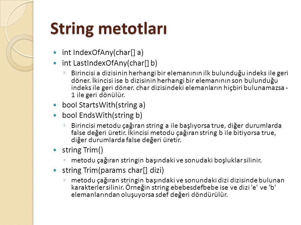 String metotları int IndexOfAny(char[] a) int LastIndexOfAny(char[] b) ◦ Birincisi a dizisinin herhangi bir elemanının ilk bulunduğu indeks ile geri d