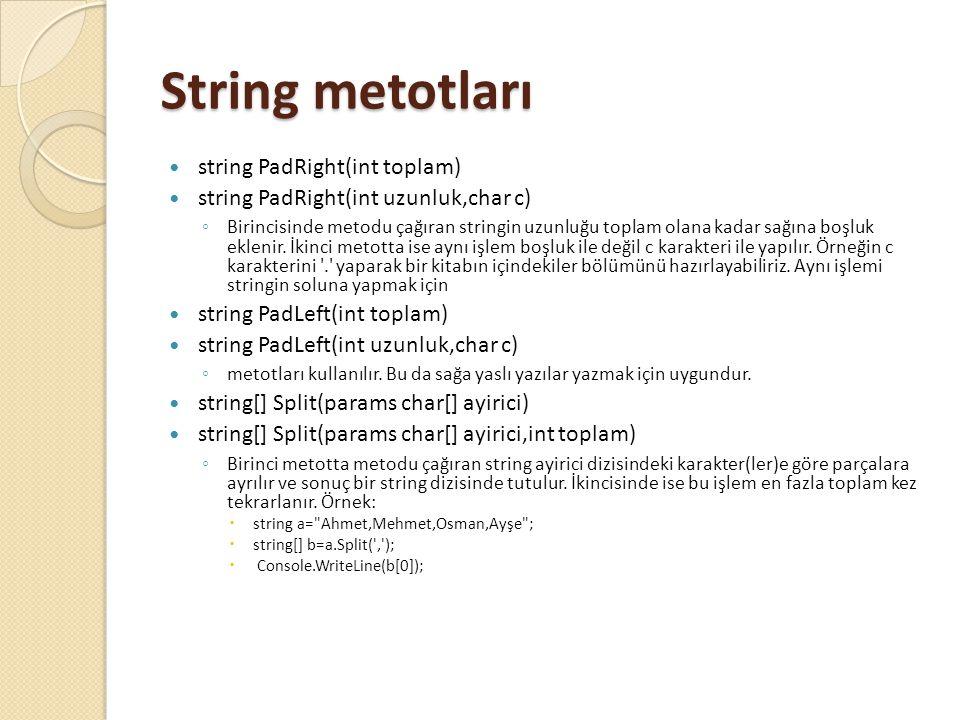 String metotları string PadRight(int toplam) string PadRight(int uzunluk,char c) ◦ Birincisinde metodu çağıran stringin uzunluğu toplam olana kadar sa