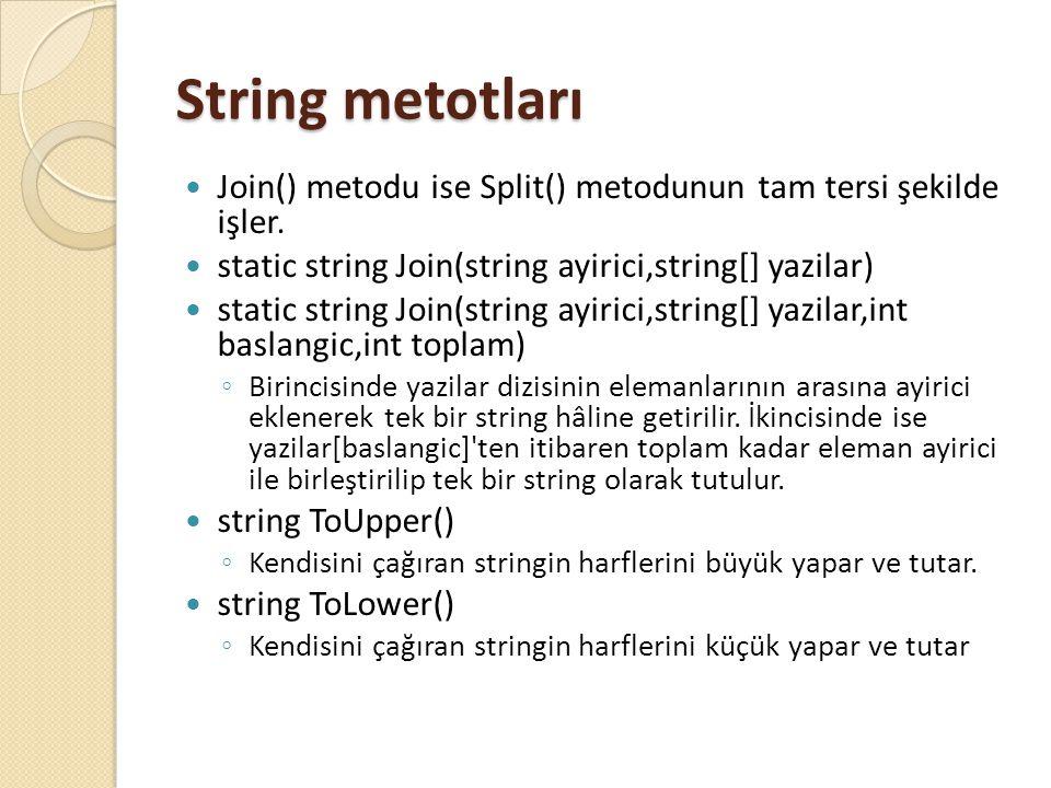 String metotları string Remove(int indeks,int adet) ◦ Yazıdan indeks nolu karakterden itibaren adet kadar karakteri yazıdan siler ve oluşan bu yeni stringi tutar.