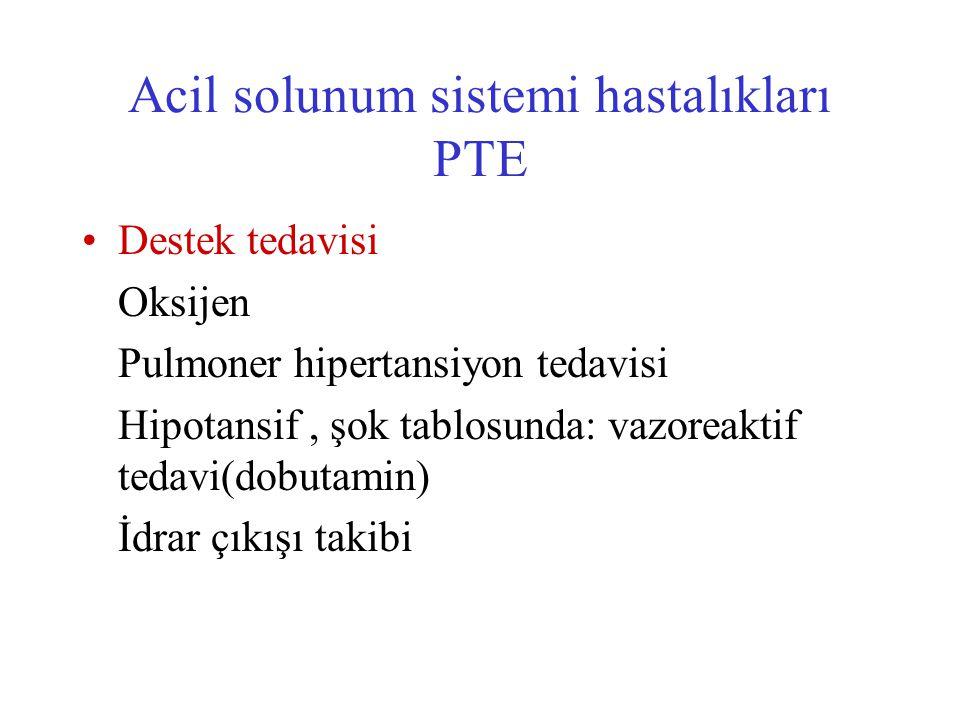 Acil solunum sistemi hastalıkları PTE Destek tedavisi Oksijen Pulmoner hipertansiyon tedavisi Hipotansif, şok tablosunda: vazoreaktif tedavi(dobutamin
