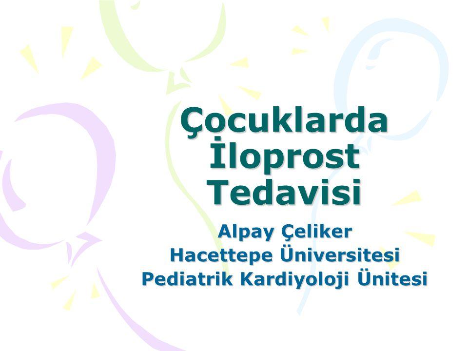 Çocuklarda İloprost Tedavisi Alpay Çeliker Hacettepe Üniversitesi Pediatrik Kardiyoloji Ünitesi