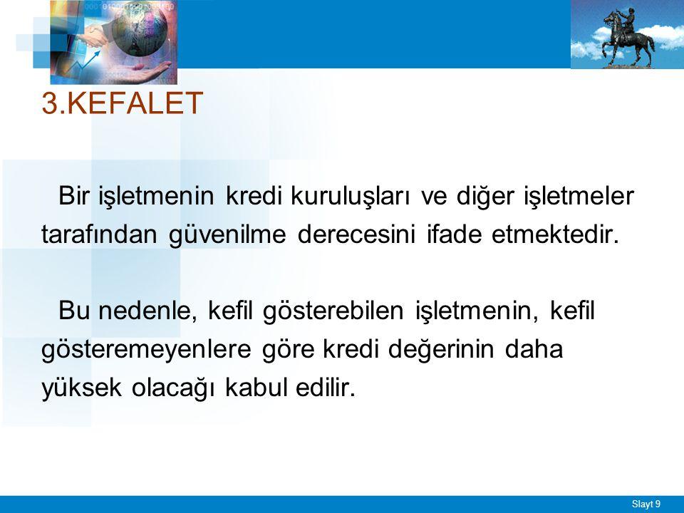 Slayt 9 3.KEFALET Bir işletmenin kredi kuruluşları ve diğer işletmeler tarafından güvenilme derecesini ifade etmektedir.