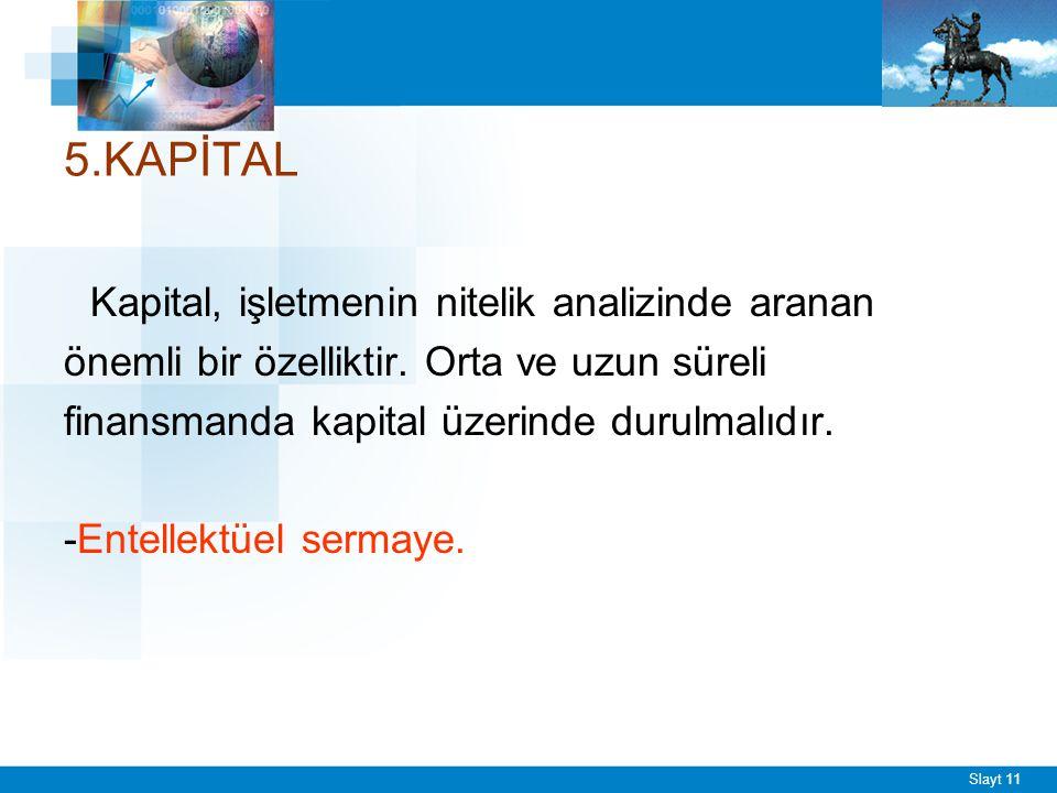 Slayt 11 5.KAPİTAL Kapital, işletmenin nitelik analizinde aranan önemli bir özelliktir.