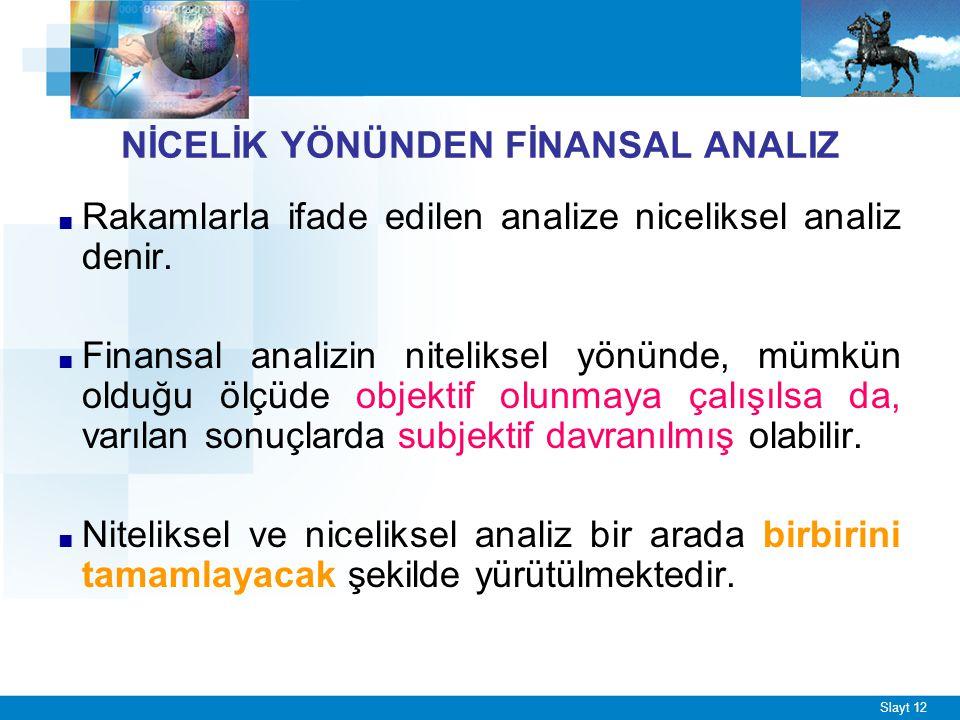 Slayt 12 NİCELİK YÖNÜNDEN FİNANSAL ANALIZ ■ Rakamlarla ifade edilen analize niceliksel analiz denir. ■ Finansal analizin niteliksel yönünde, mümkün ol