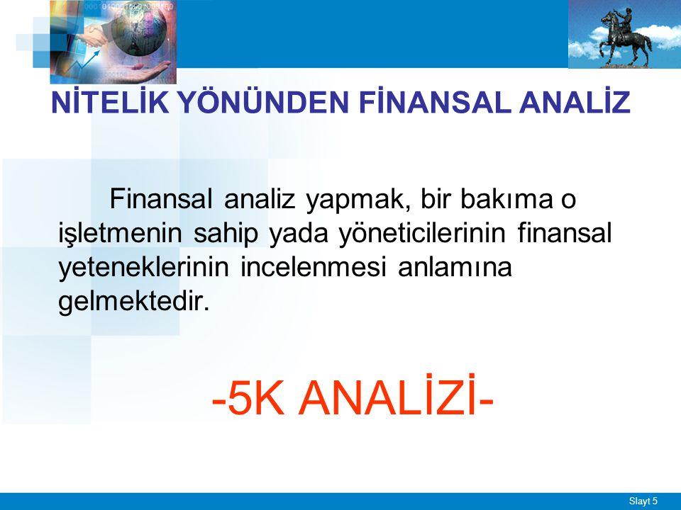 Slayt 5 NİTELİK YÖNÜNDEN FİNANSAL ANALİZ Finansal analiz yapmak, bir bakıma o işletmenin sahip yada yöneticilerinin finansal yeteneklerinin incelenmesi anlamına gelmektedir.