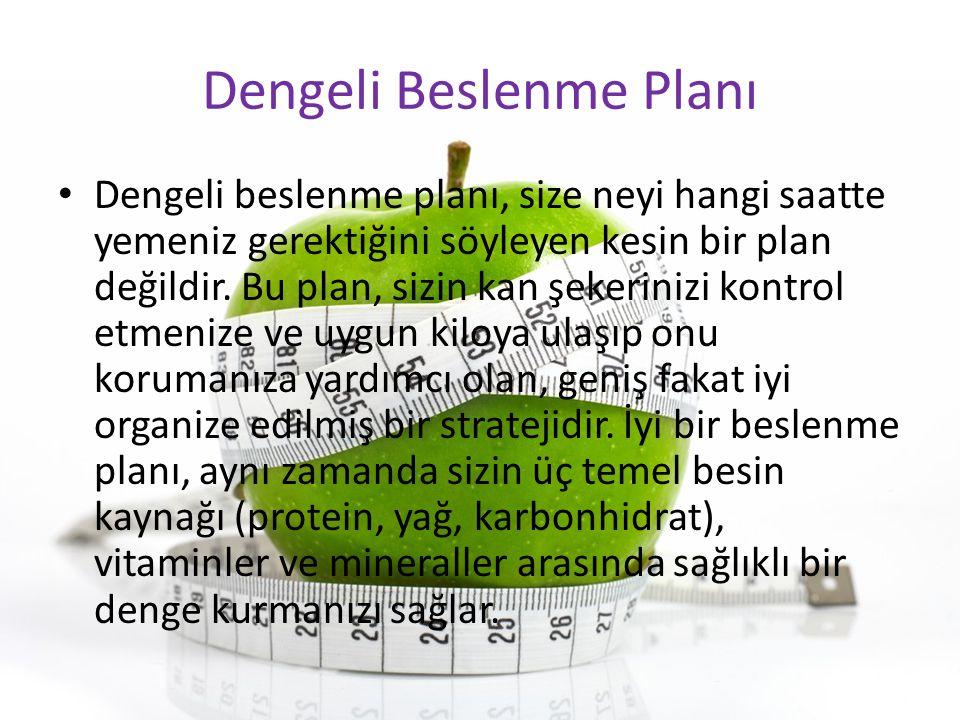 Dengeli Beslenme Planı Dengeli beslenme planı, size neyi hangi saatte yemeniz gerektiğini söyleyen kesin bir plan değildir. Bu plan, sizin kan şekerin