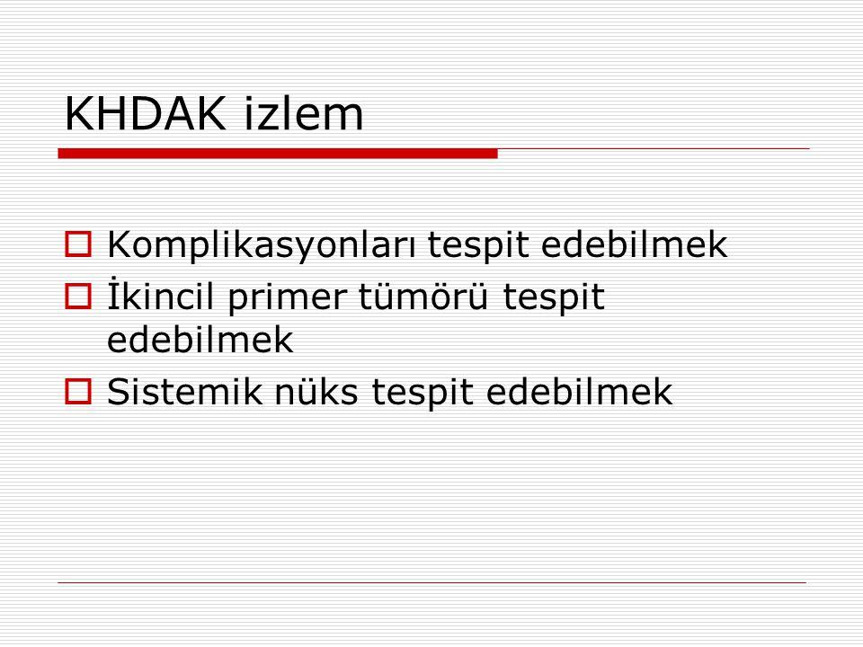 KHDAK izlem  Komplikasyonları tespit edebilmek  İkincil primer tümörü tespit edebilmek  Sistemik nüks tespit edebilmek