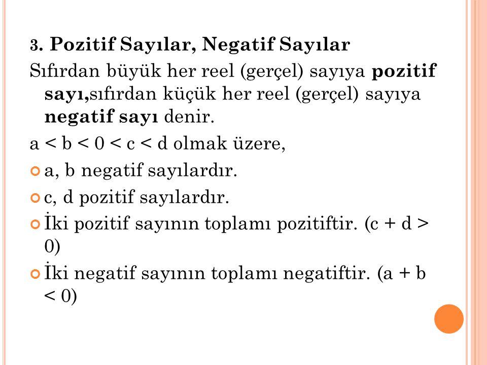 3. Pozitif Sayılar, Negatif Sayılar Sıfırdan büyük her reel (gerçel) sayıya p ozitif sayı, sıfırdan küçük her reel (gerçel) sayıya negatif sayı denir.