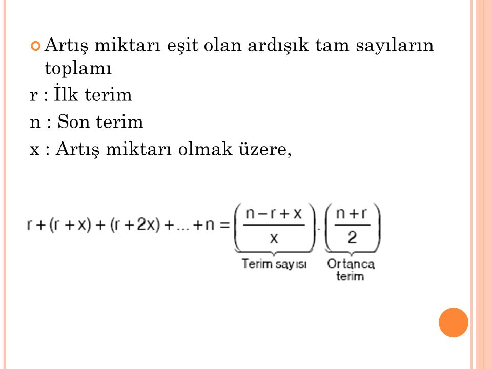 Artış miktarı eşit olan ardışık tam sayıların toplamı r : İlk terim n : Son terim x : Artış miktarı olmak üzere, olur.