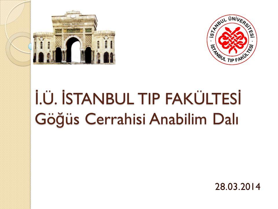 İ.Ü. İ STANBUL TIP FAKÜLTES İ Gö ğ üs Cerrahisi Anabilim Dalı 28.03.2014