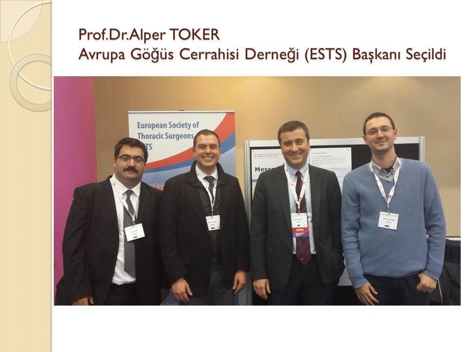 Prof.Dr.Alper TOKER Avrupa Gö ğ üs Cerrahisi Derne ğ i (ESTS) Başkanı Seçildi