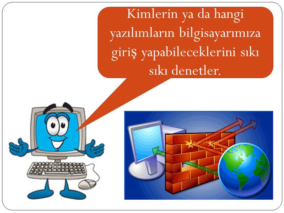 Kimlerin ya da hangi yazılımların bilgisayarımıza giri ş yapabileceklerini sıkı sıkı denetler.