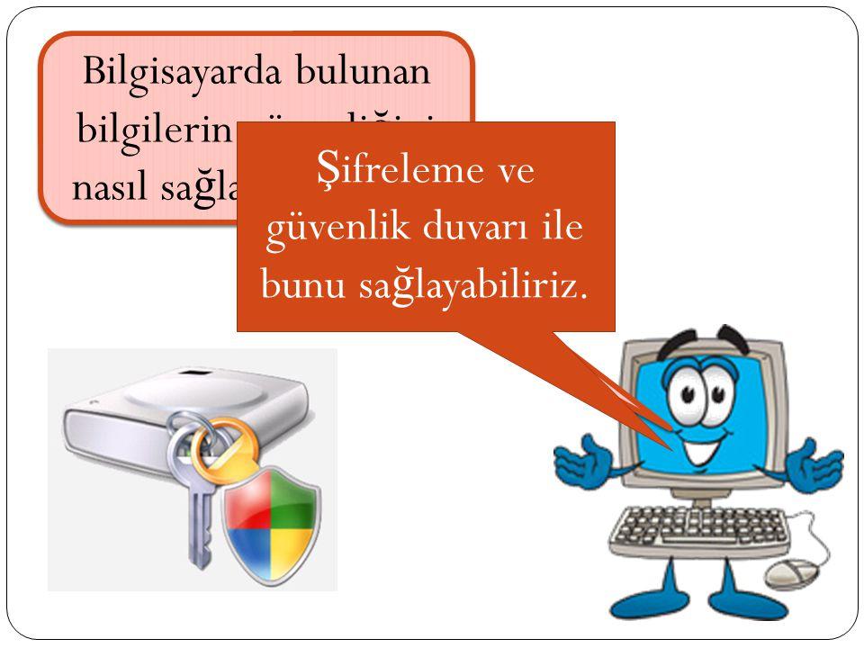 Bilgisayarda bulunan bilgilerin güvenli ğ ini nasıl sa ğ larız o halde.