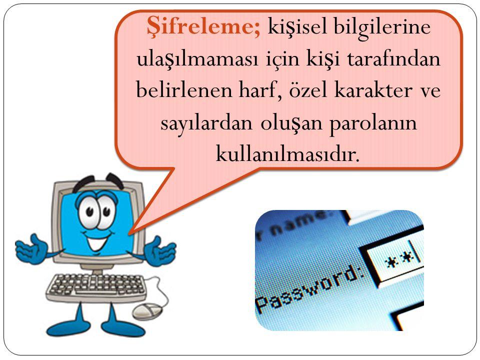 Ş ifreleme; ki ş isel bilgilerine ula ş ılmaması için ki ş i tarafından belirlenen harf, özel karakter ve sayılardan olu ş an parolanın kullanılmasıdır.