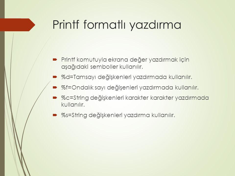 Printf formatlı yazdırma  Printf komutuyla ekrana değer yazdırmak için aşağıdaki semboller kullanılır.  %d=Tamsayı değişkenleri yazdırmada kullanılı