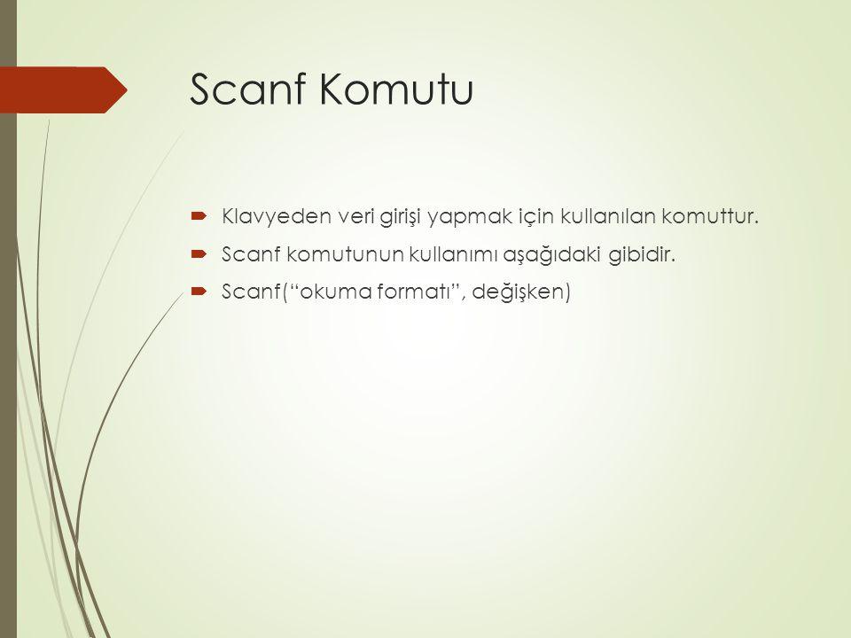 """Scanf Komutu  Klavyeden veri girişi yapmak için kullanılan komuttur.  Scanf komutunun kullanımı aşağıdaki gibidir.  Scanf(""""okuma formatı"""", değişken"""