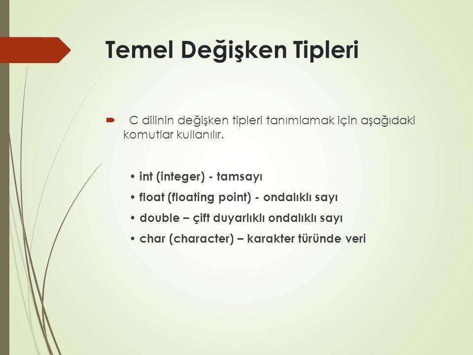 Temel Değişken Tipleri  C dilinin değişken tipleri tanımlamak için aşağıdaki komutlar kullanılır. int (integer) - tamsayı float (floating point) - on