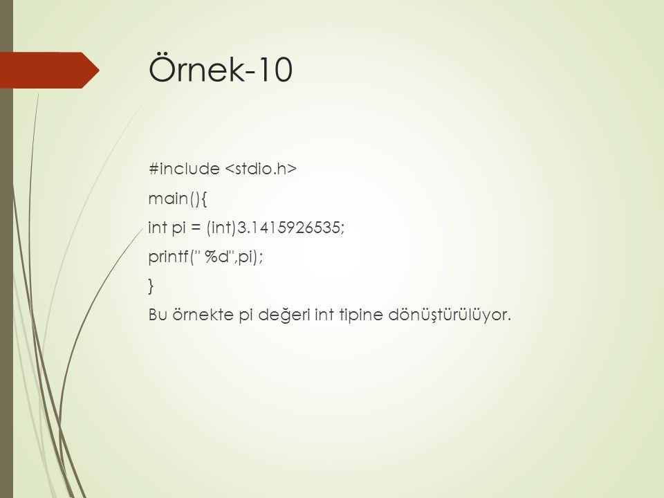 Örnek-10 #include main(){ int pi = (int)3.1415926535; printf(