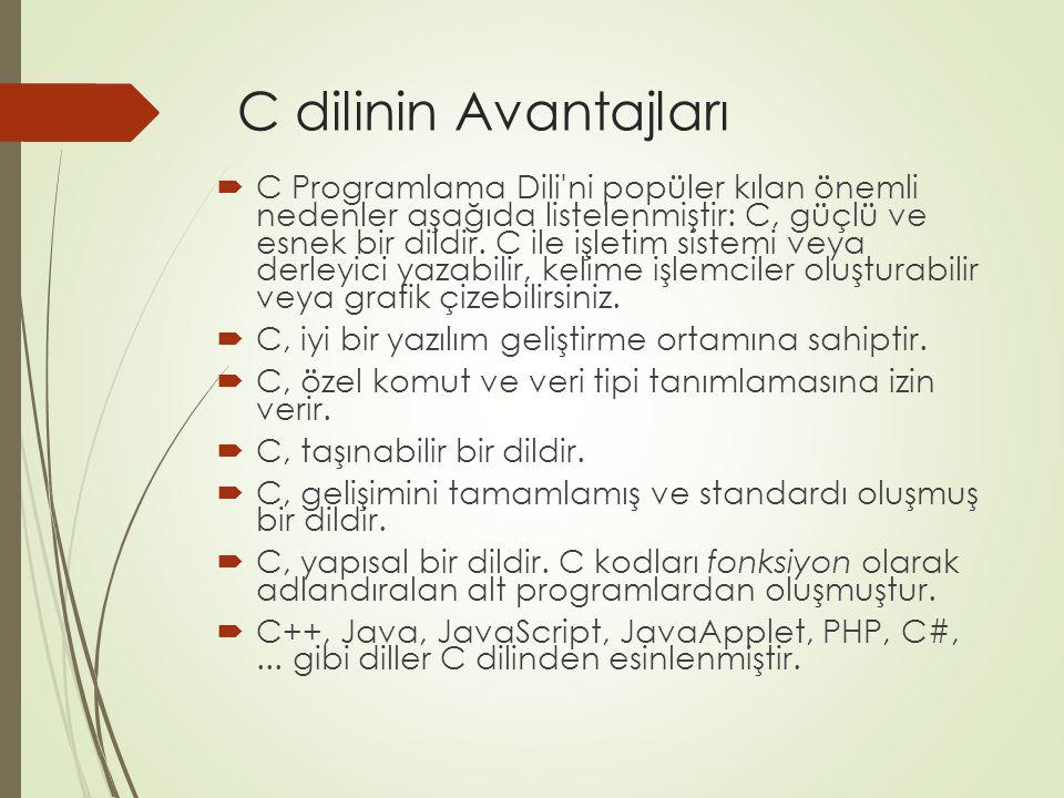 C dilinin Avantajları  C Programlama Dili'ni popüler kılan önemli nedenler aşağıda listelenmiştir: C, güçlü ve esnek bir dildir. C ile işletim sistem