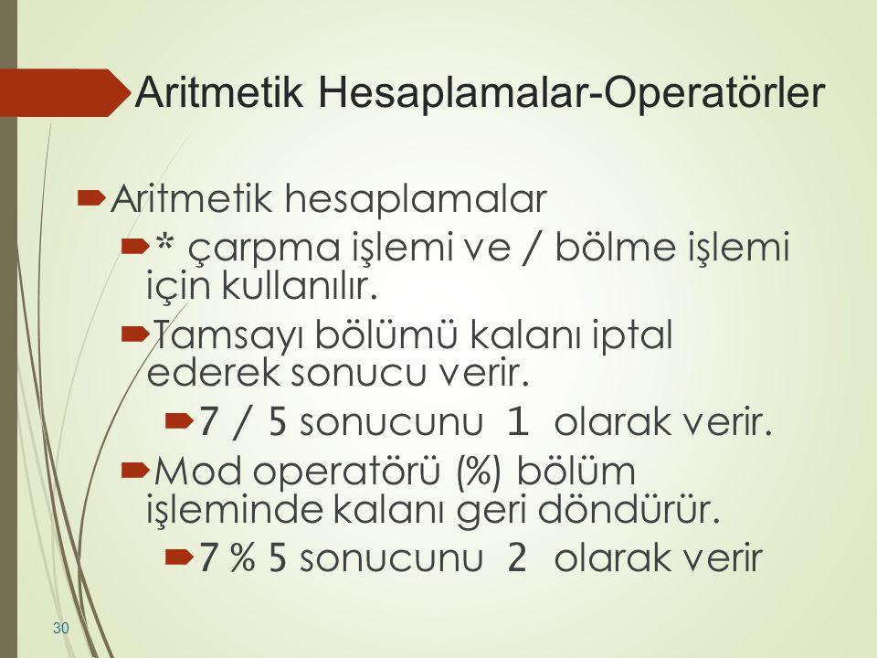 Aritmetik Hesaplamalar-Operatörler  Aritmetik hesaplamalar  * çarpma işlemi ve / bölme işlemi için kullanılır.  Tamsayı bölümü kalanı iptal ederek
