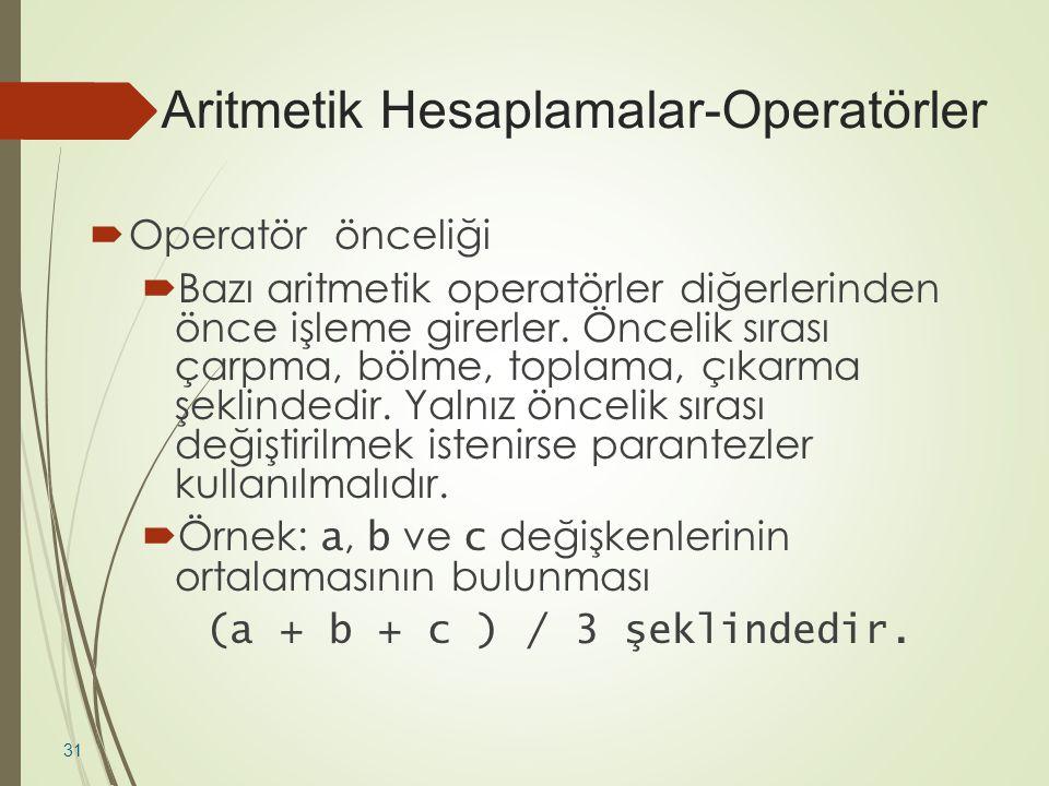 Aritmetik Hesaplamalar-Operatörler  Operatör önceliği  Bazı aritmetik operatörler diğerlerinden önce işleme girerler. Öncelik sırası çarpma, bölme,