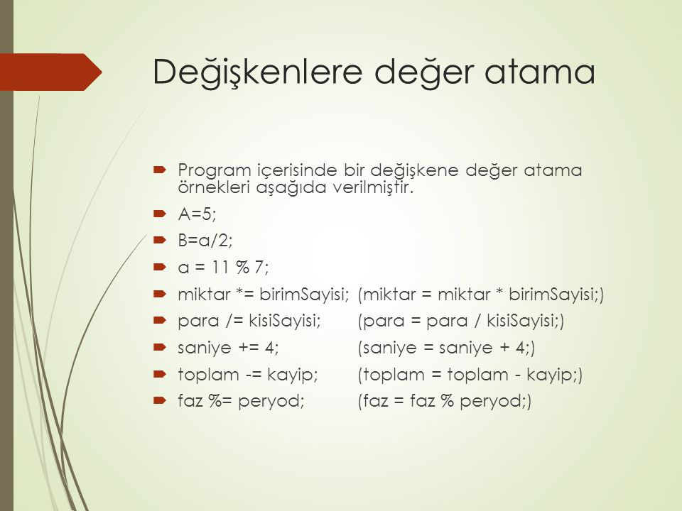 Değişkenlere değer atama  Program içerisinde bir değişkene değer atama örnekleri aşağıda verilmiştir.  A=5;  B=a/2;  a = 11 % 7;  miktar *= birim