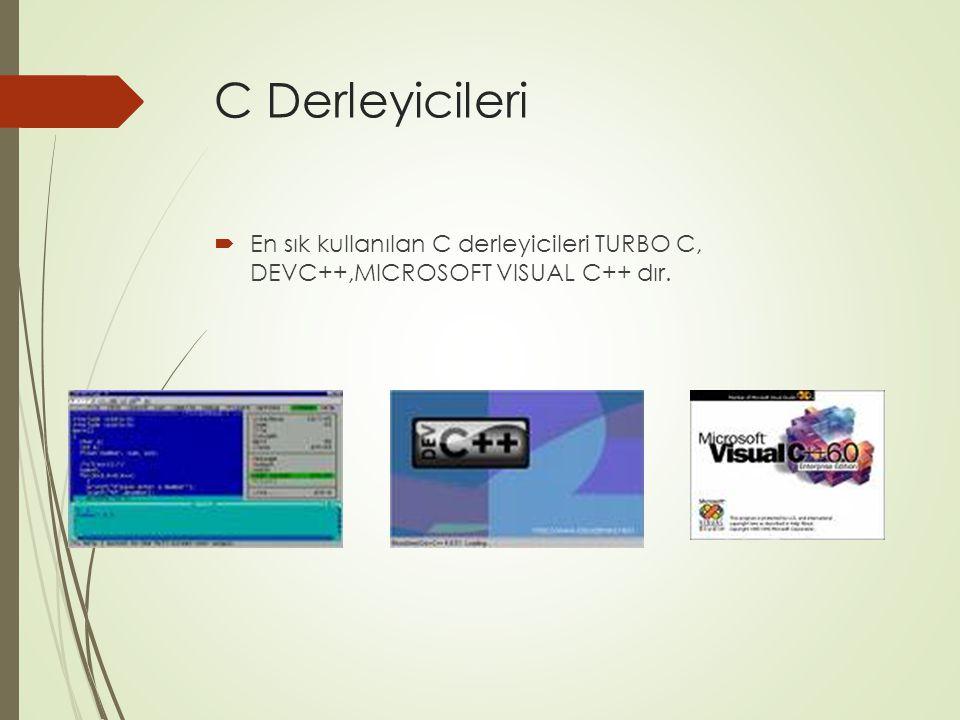C Derleyicileri  En sık kullanılan C derleyicileri TURBO C, DEVC++,MICROSOFT VISUAL C++ dır.