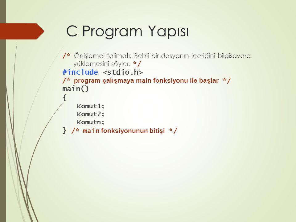 C Program Yapısı /* Önişlemci talimatı. Belirli bir dosyanın içeriğini bilgisayara yüklemesini söyler. */ #include /* program çalışmaya main fonksiyon