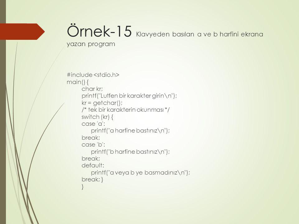 Örnek-15 Klavyeden basılan a ve b harfini ekrana yazan program #include main() { char kr; printf(