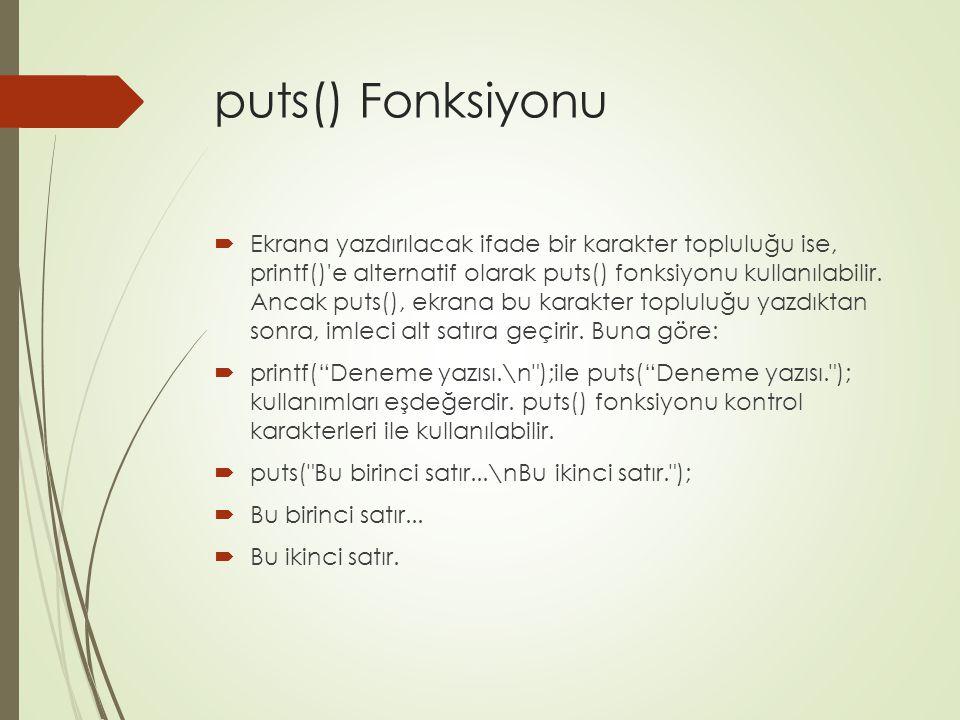 puts() Fonksiyonu  Ekrana yazdırılacak ifade bir karakter topluluğu ise, printf()'e alternatif olarak puts() fonksiyonu kullanılabilir. Ancak puts(),