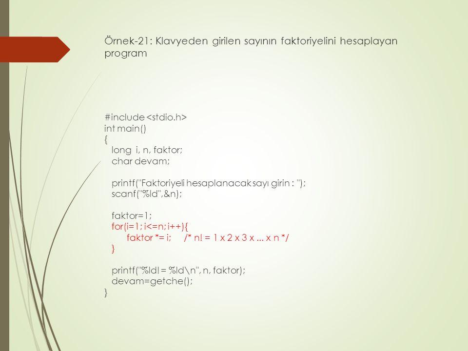 Örnek-21: Klavyeden girilen sayının faktoriyelini hesaplayan program #include int main() { long i, n, faktor; char devam; printf(