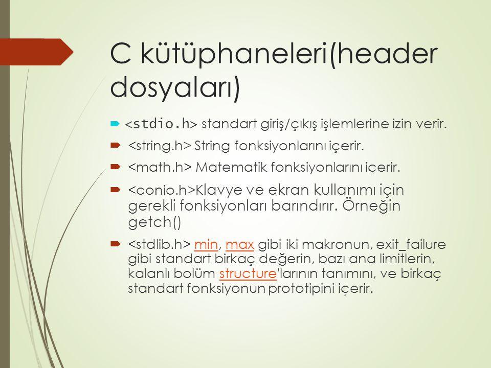 C kütüphaneleri(header dosyaları)  standart giriş/çıkış işlemlerine izin verir.  String fonksiyonlarını içerir.  Matematik fonksiyonlarını içerir.