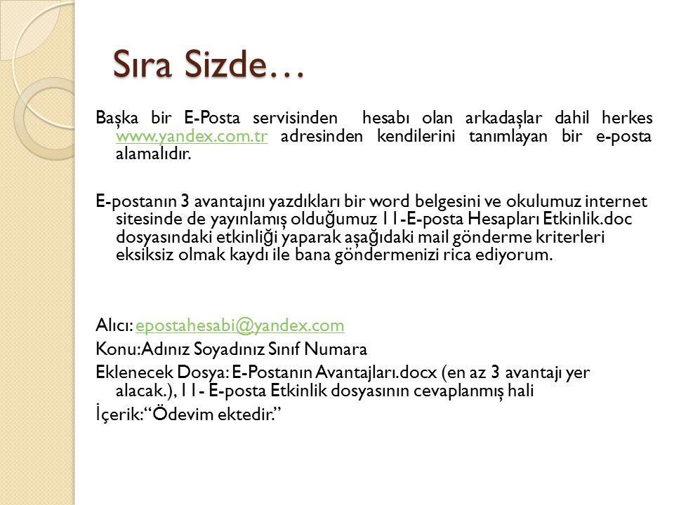 Sıra Sizde… Başka bir E-Posta servisinden hesabı olan arkadaşlar dahil herkes www.yandex.com.tr adresinden kendilerini tanımlayan bir e-posta alamalıd