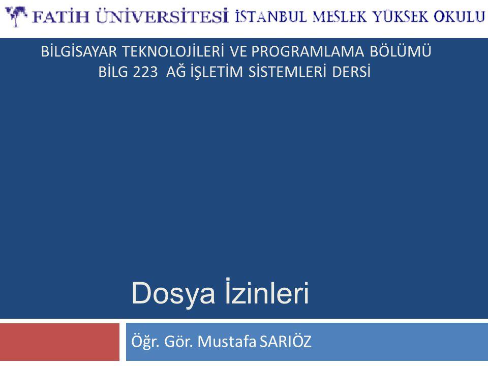 Dosya İzinleri Öğr. Gör. Mustafa SARIÖZ BİLGİSAYAR TEKNOLOJİLERİ VE PROGRAMLAMA BÖLÜMÜ BİLG 223 AĞ İŞLETİM SİSTEMLERİ DERSİ