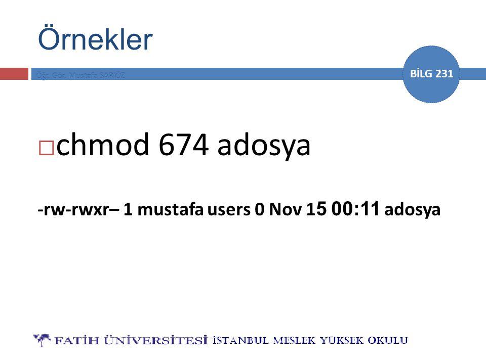 BİLG 231 Örnekler  chmod 674 adosya -rw-rwxr– 1 mustafa users 0 Nov 1 5 00:11 adosya