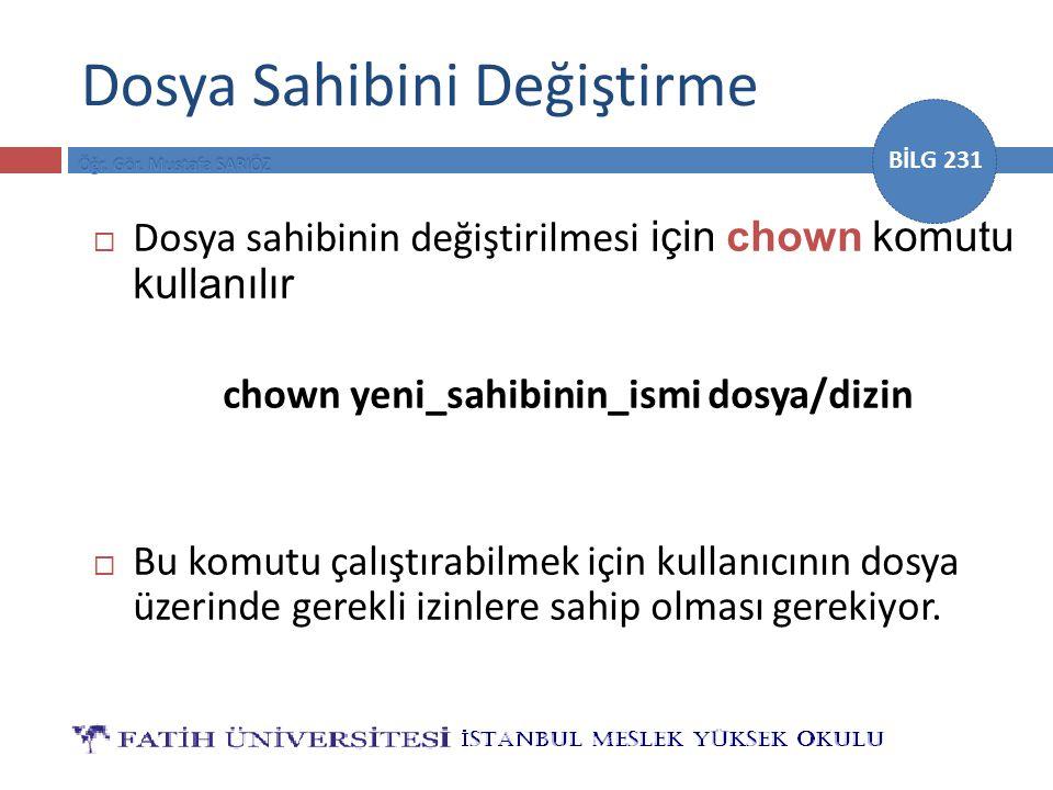 BİLG 231  Dosya sahibinin değiştirilmesi için chown komutu kullanılır chown yeni_sahibinin_ismi dosya/dizin  Bu komutu çalıştırabilmek için kullanıc