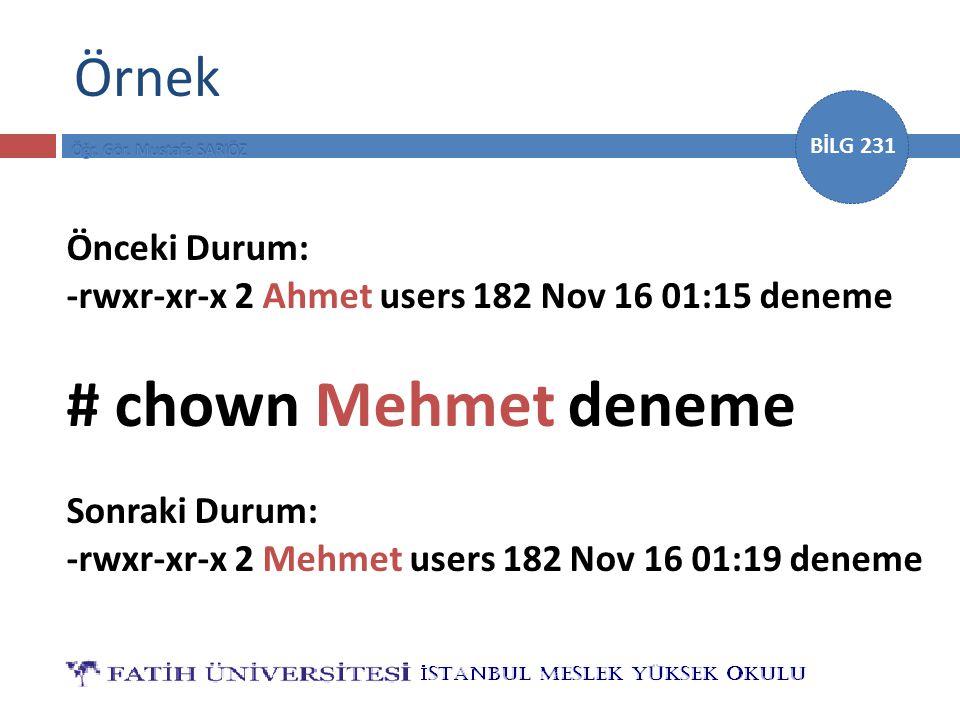 BİLG 231 Örnek Önceki Durum: -rwxr-xr-x 2 Ahmet users 182 Nov 16 01:15 deneme # chown Mehmet deneme Sonraki Durum: -rwxr-xr-x 2 Mehmet users 182 Nov 1