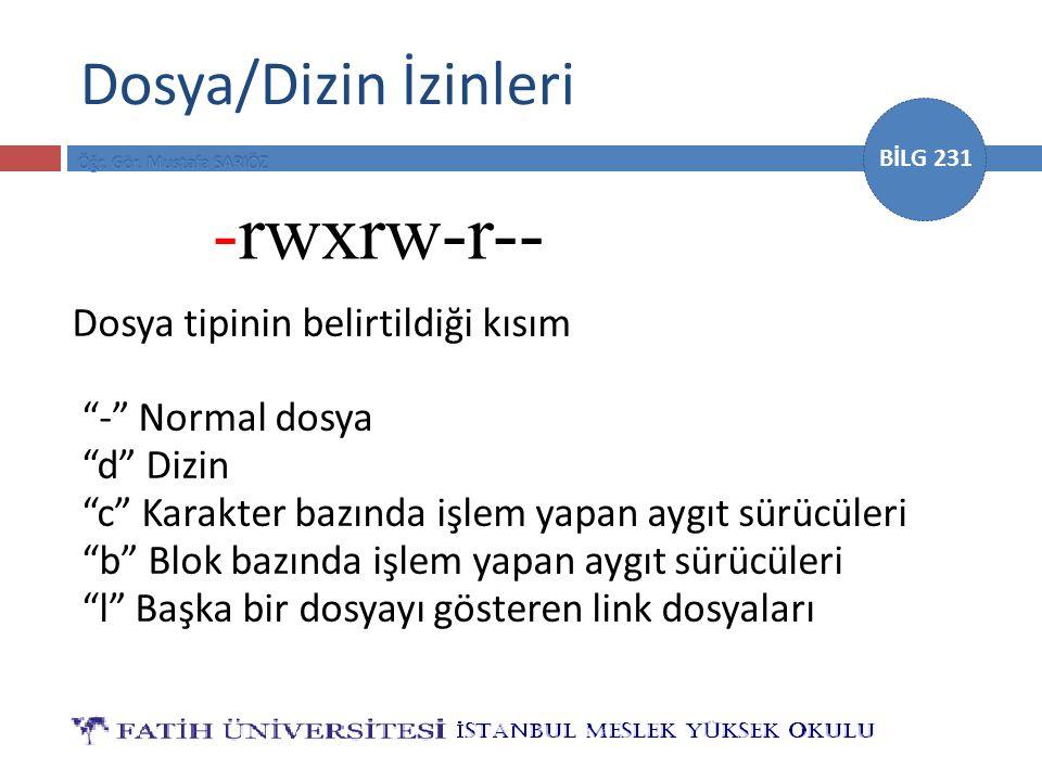 BİLG 231 -rwxrw-r-- Dosyanın sahibi Grup Diğer kullanıcılar Dosya/Dizin İzinleri İzinlerin belirtildiği kısım