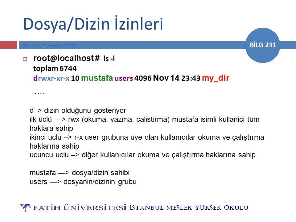 BİLG 231 Dosya/Dizin İzinleri  root @ localhost # ls -l toplam 6744 drwxr-xr-x 10 mustafa users 4096 Nov 14 23:43 my_dir …. d–> dizin olduğunu goster